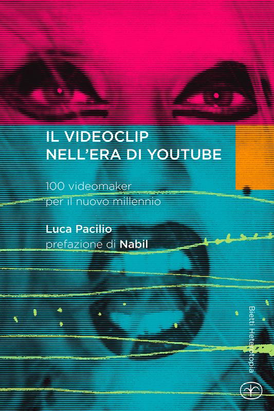 Il videoclip nell'era di YouTube. 100 videomaker per il nuovo millennio