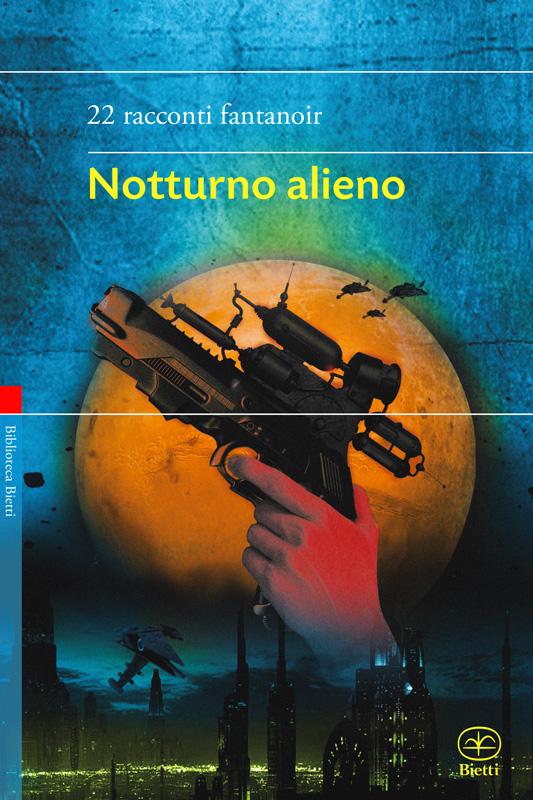 Notturno alieno. 22 racconti fantanoir