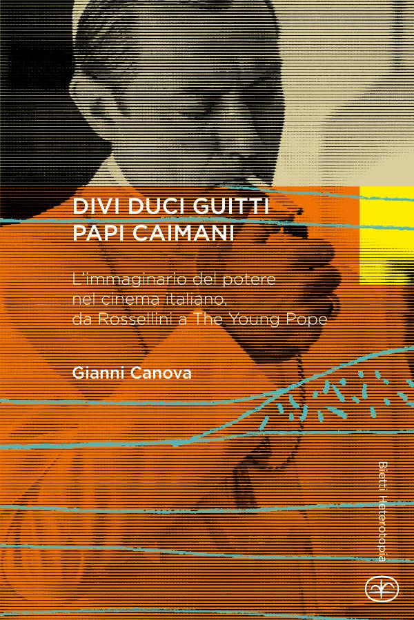 Divi Duci Guitti Papi Caimani. L'immaginario del potere nel cinema italiano, da Rossellini a The Young Pope