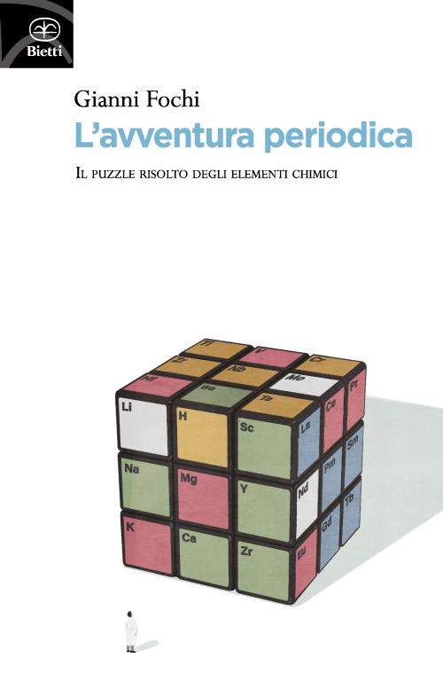 L'avventura periodica. Il puzzle risolto degli elementi chimici