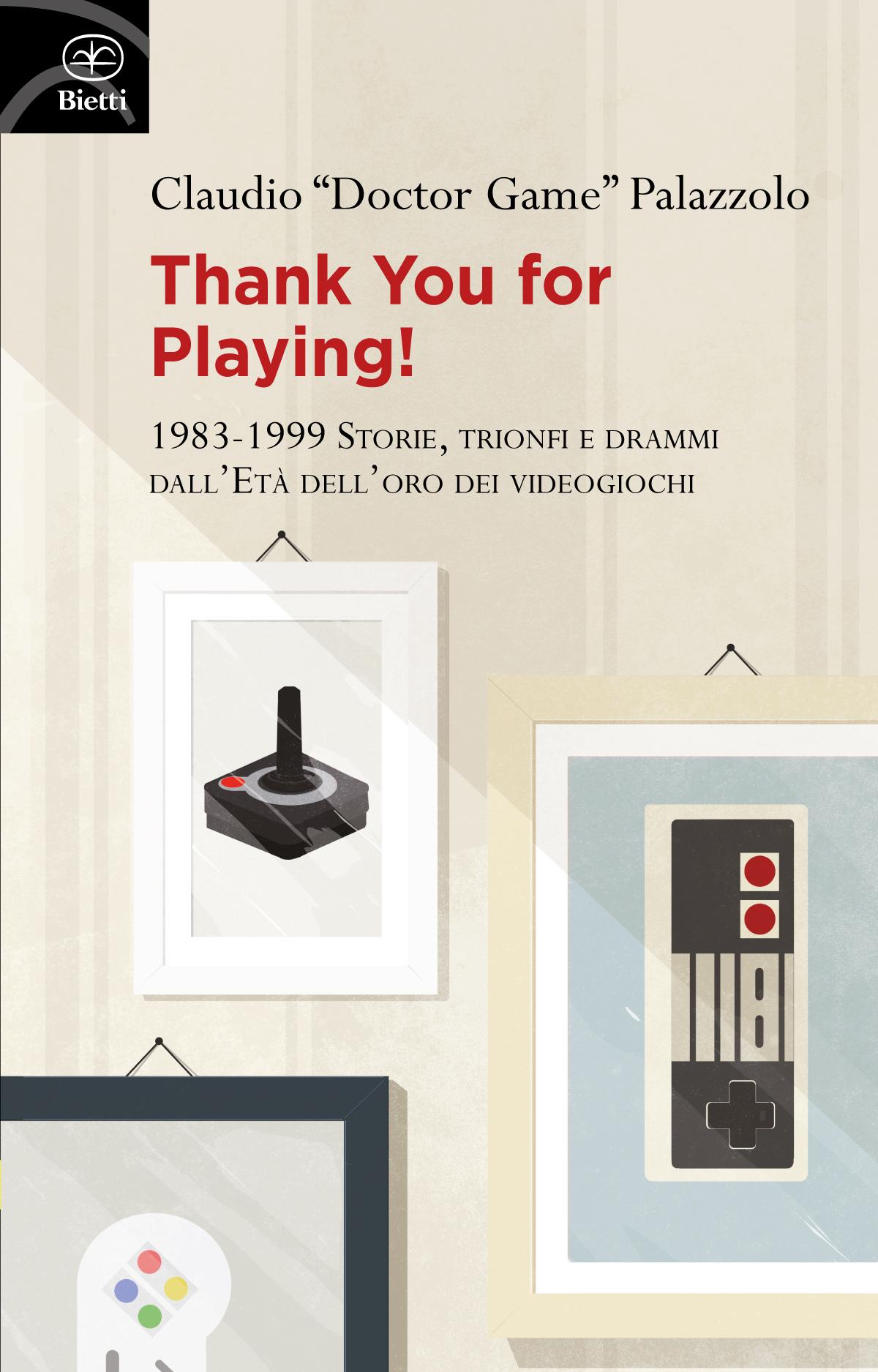 Thank You for Playing! 1983-1999. Storie, trionfi e drammi dall'Età dell'oro dei videogiochi